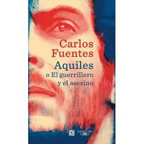 Aquiles O El Guerrillero Y El Asesino - Carlos Fuentes