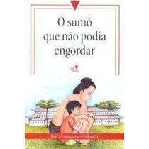 Livro O Sumô Que Não Podia Engordar Eric Emmanuel Schmitt
