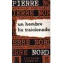 Un Hombre Ha Traicionado / Pierre Nord