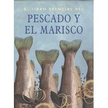 El Libro Esencial Del Pescado Y El Marisco.