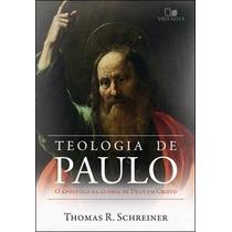 Teologia De Paulo O Apóstolo Da Glória De Deus Em Cristo