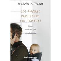 Los Padres Perfectos No Existen: Educar A Nuest Envío Gratis