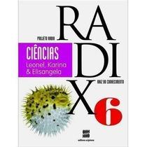 Projeto Radix 6 - Ciências - Raiz Do Conhecimento