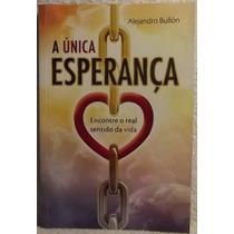 Livro: Bullón, Alejandro - A Única Esperança - Frete Grátis