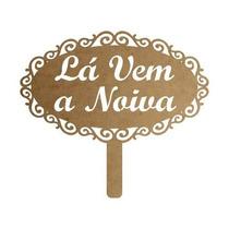 Placa De Casamento Frase Lá Vem A Noiva Ou Outra A001