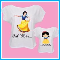 Blusa Camiseta Tal Mãe Tal Filha Princesa, Branca De Neve