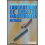 Laboratorio De Ensayos Industriales Metales 14ª Ed G.arias
