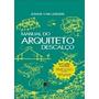 Manual Do Arquiteto Descalço - Capa Dura - Novo - 1ª Edição