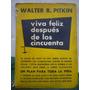 Walter Pitkin Viva Feliz Después De Los Cincuenta Microcentr