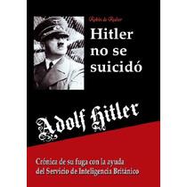 Adolf Hitler No Se Suicido Cronica De Fuga - Libro Dig