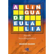 A Lingua De Eulalia Novela Sociolinguistica - Marcos Bagno