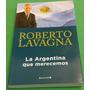 Libro La Argentina Que Merecemos - Roberto Lavagna