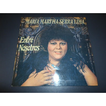 Maria Martha Serra Lima - Entre Nosotros * Disco De Vinilo
