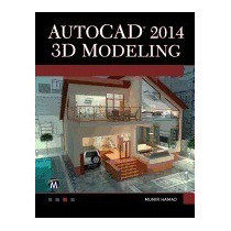 Autocad 2014 3d Modeling [with Dvd], Munir M Hamad