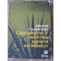 Capitalismo Y Reforma Agraria En Mexico. M. Gutelman. $140