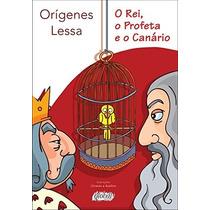 O Rei, O Profeta E O Canário - Orígenes Lessa