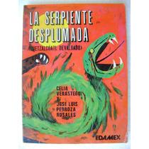 La Serpiente Desplumada. C. Verastegui Y J.l. Pedroza. $229