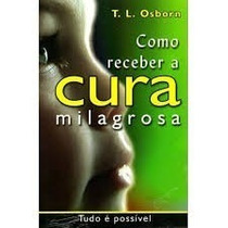 Como Receber A Cura Milagrosa Livro T. L. Osborn