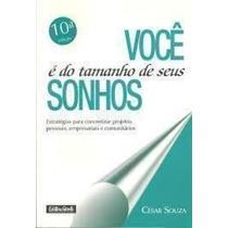 Livro Você É Do Tamanha De Seus Sonhos César Souza