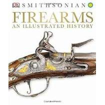 Armas De Fuego: Una Historia Ilustrada