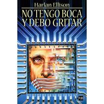 No Tengo Boca Y Debo Gritar - Harlan Ellison - Libro