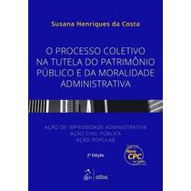 Livro Processo Coletivo Na Tutela Do Patrimonio Publico E Da