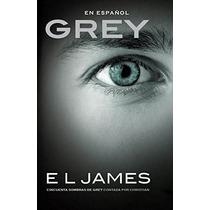 Libro Grey (en Espanol): Cincuenta Sombras De Grey Contada P