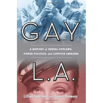 Libro Gay L. A.: A History Of Sexual Outlaws, Power Politics
