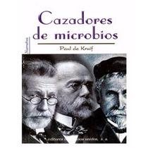 Libro: Cazadores De Microbios - Paul De Kruif - Pdf