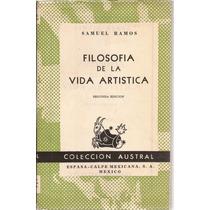 Filosofía De La Vida Artística. Samuel Ramos. Austral, 1964.