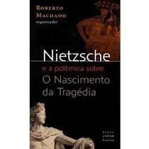 Nietzsche E A Polêmica Sobre O Nascimento Da Tragédia - Novo