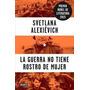 La Guerra No Tiene Rostro De Mujer - Svetlana Alexievich Ran
