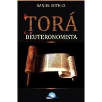 A Torá E O Deuteronomista - Daniel Sotelo