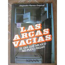 Las Arcas Vacias, El Dia Que Mexico No Pudo Pagar. A. Ramos