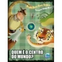 Livro Quem É O Centro Do Mundo? Clara Rosa Cruz Gomes