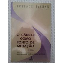 O Câncer Como Ponto De Mutação -lawrence Leshan