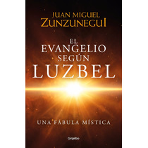 El Evangelio Según Luzbel ... Juan Manuel Zunzunegui Dhl