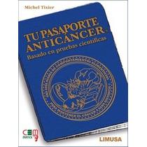 Libro Tu Pasaporte Anti Cáncer - Michel Tixier