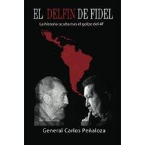 Libro El Delfín De Fidel: La Historia Oculta Tras El Golpe D