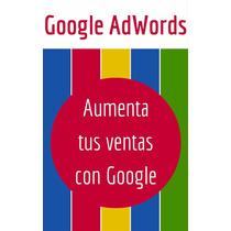 Google Adwords: Aumenta Tus Ventas Con Google - Ebook - Dig