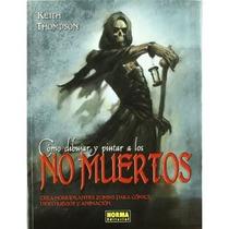 Cómo Dibujar Y Pintar A Los No Muertos (libros Envío Gratis