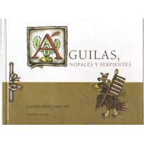 Águilas Nopales Y Serpientes Claudia Burr Y Ana Piñó Pd