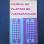 Manual De Plantas De Pasteurizacion, The Society Of Dairy Te