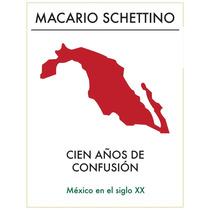 Cien Años De Confusion: Mexico En El Siglo Xx Libro Dig