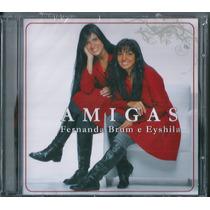 Cd Fernanda Brum E Eyshila - Amigas Vol 1 [original]