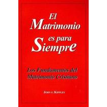 Libro El Matrimonio Es Para Siempre: Los Fundamentos Del Mat