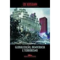 Livro Globalização, Democracia E Terrorismo Eric Hobsbawm