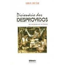 Dicionário Dos Desprovidos - Elben M. Lenz César
