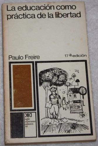 Libro la educacion como practica de la libertad paulo for La libertad interior libro