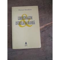 Livro: Libertinagem / Estrela Da Manhã De Manuel Bandeira